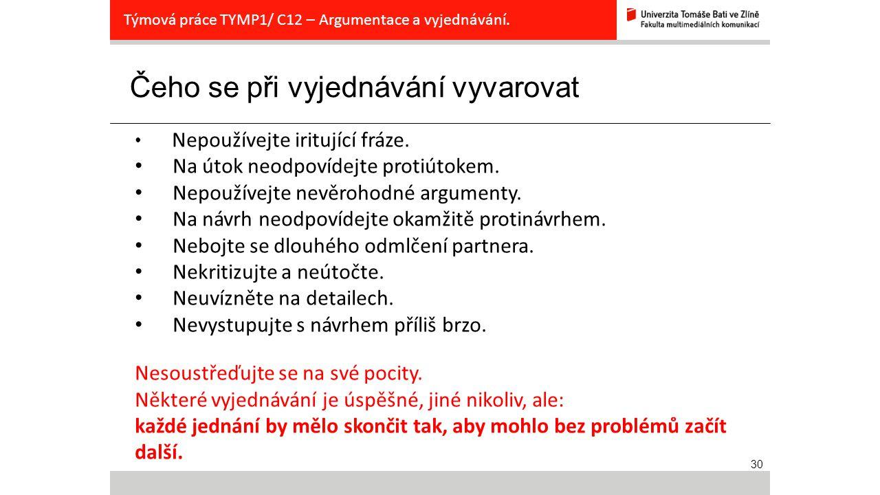 30 Čeho se při vyjednávání vyvarovat Týmová práce TYMP1/ C12 – Argumentace a vyjednávání. Nepoužívejte iritující fráze. Na útok neodpovídejte protiúto