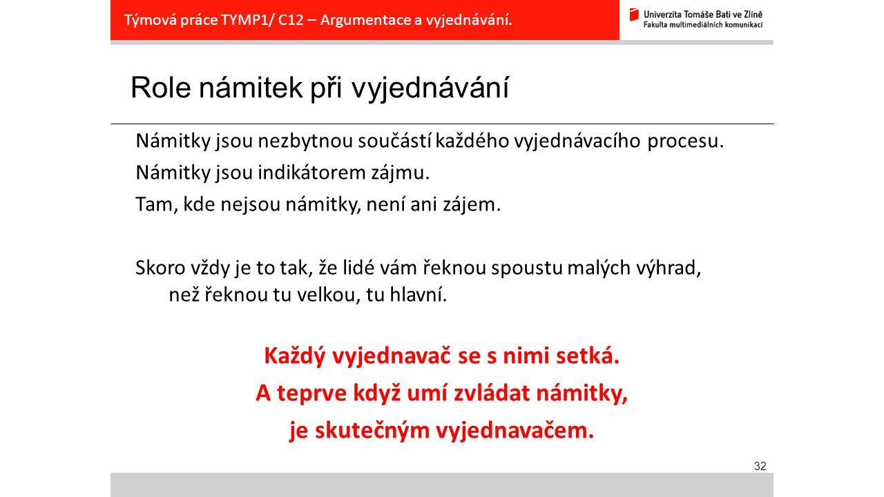 32 Role námitek při vyjednávání Týmová práce TYMP1/ C12 – Argumentace a vyjednávání. Námitky jsou nezbytnou součástí každého vyjednávacího procesu. Ná