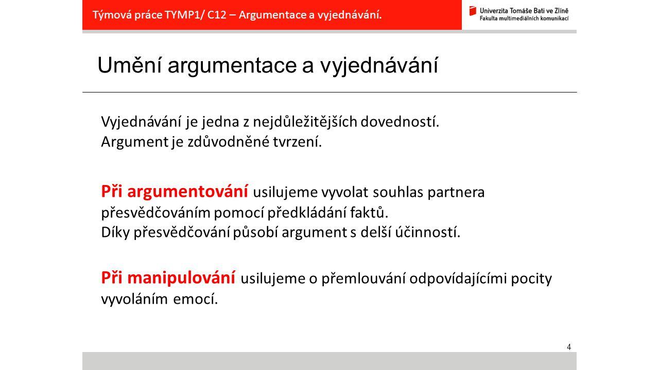 4 Umění argumentace a vyjednávání Týmová práce TYMP1/ C12 – Argumentace a vyjednávání. Vyjednávání je jedna z nejdůležitějších dovedností. Argument je