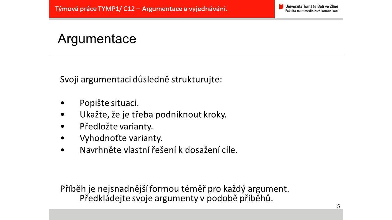 5 Argumentace Týmová práce TYMP1/ C12 – Argumentace a vyjednávání. Svoji argumentaci důsledně strukturujte: Popište situaci. Ukažte, že je třeba podni