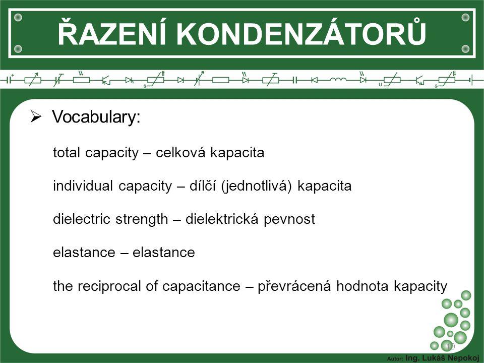  Vocabulary: total capacity – celková kapacita individual capacity – dílčí (jednotlivá) kapacita dielectric strength – dielektrická pevnost elastance