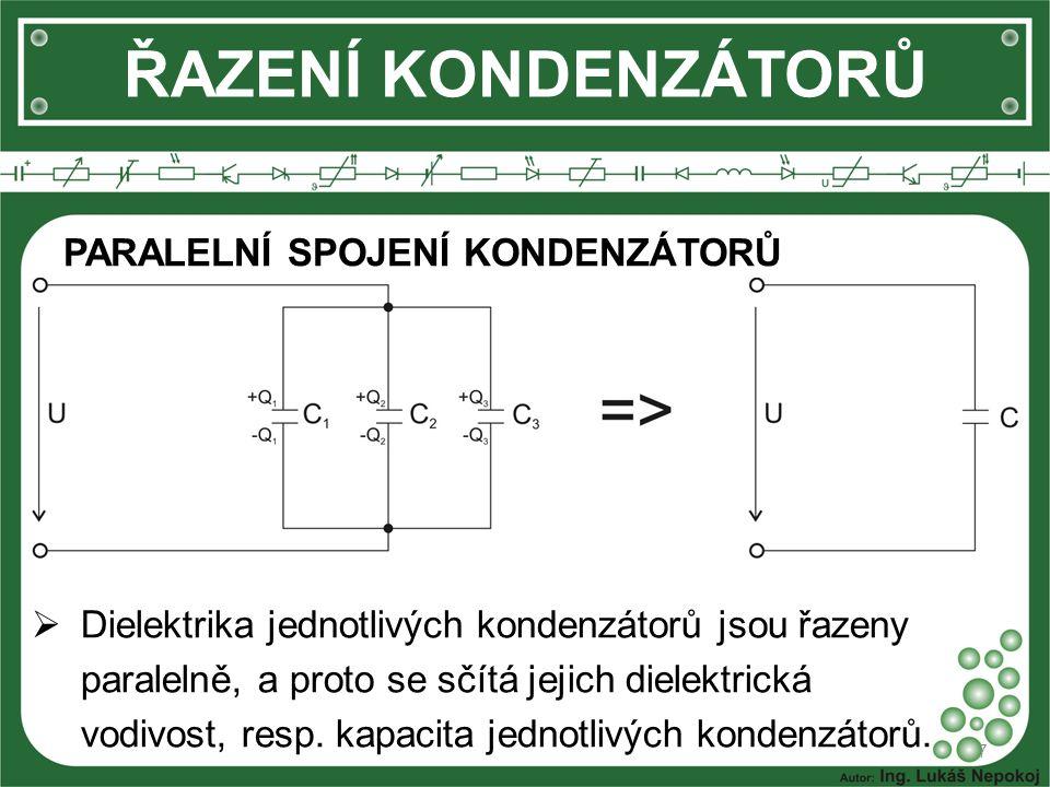 7 ŘAZENÍ KONDENZÁTORŮ PARALELNÍ SPOJENÍ KONDENZÁTORŮ  Dielektrika jednotlivých kondenzátorů jsou řazeny paralelně, a proto se sčítá jejich dielektric