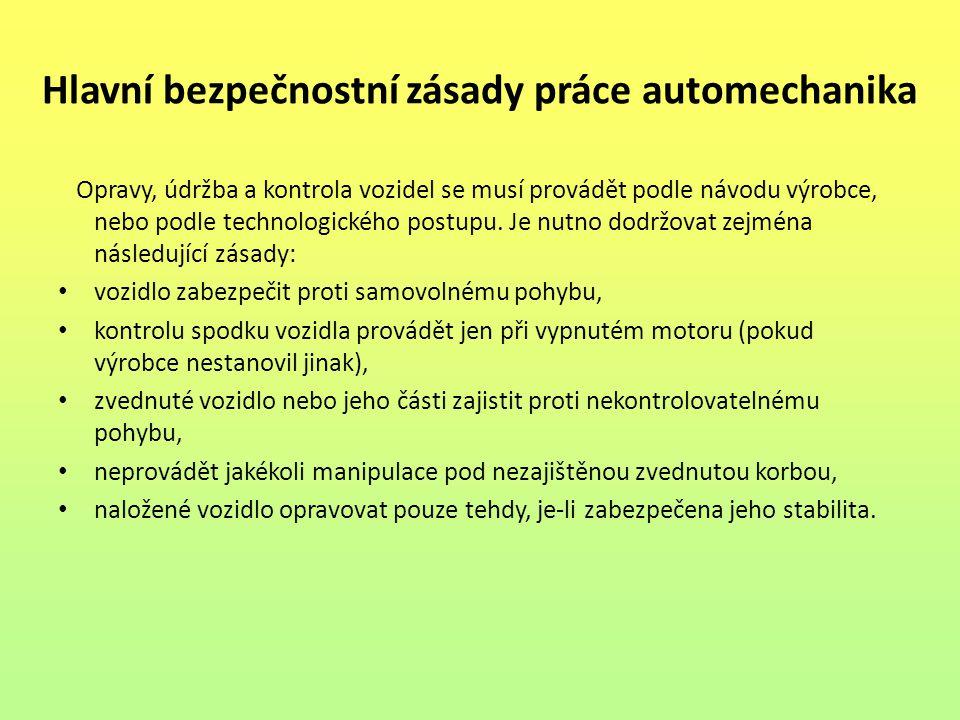 Hlavní bezpečnostní zásady práce automechanika Opravy, údržba a kontrola vozidel se musí provádět podle návodu výrobce, nebo podle technologického pos