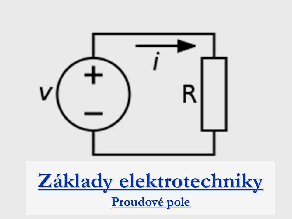 Základy elektrotechniky Proudové pole