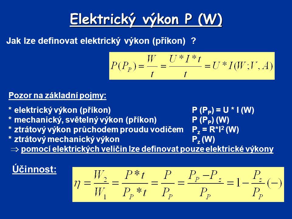 Jak lze definovat elektrický výkon (příkon) ? Elektrický výkon P (W) Pozor na základní pojmy: *elektrický výkon (příkon) P (P P ) = U * I (W) *mechani