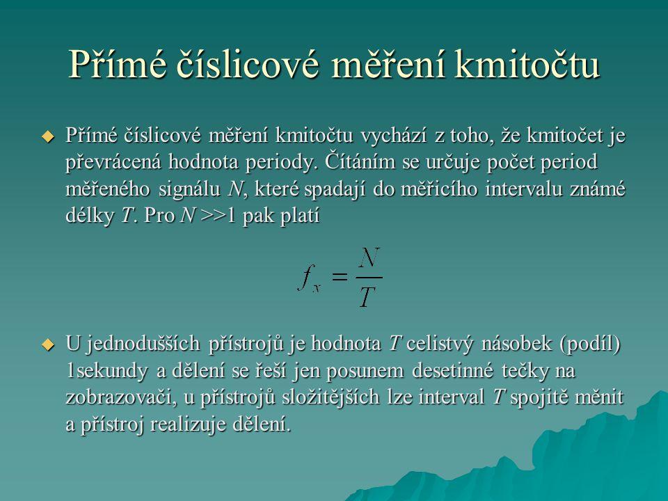Přímé číslicové měření kmitočtu  Přímé číslicové měření kmitočtu vychází z toho, že kmitočet je převrácená hodnota periody.