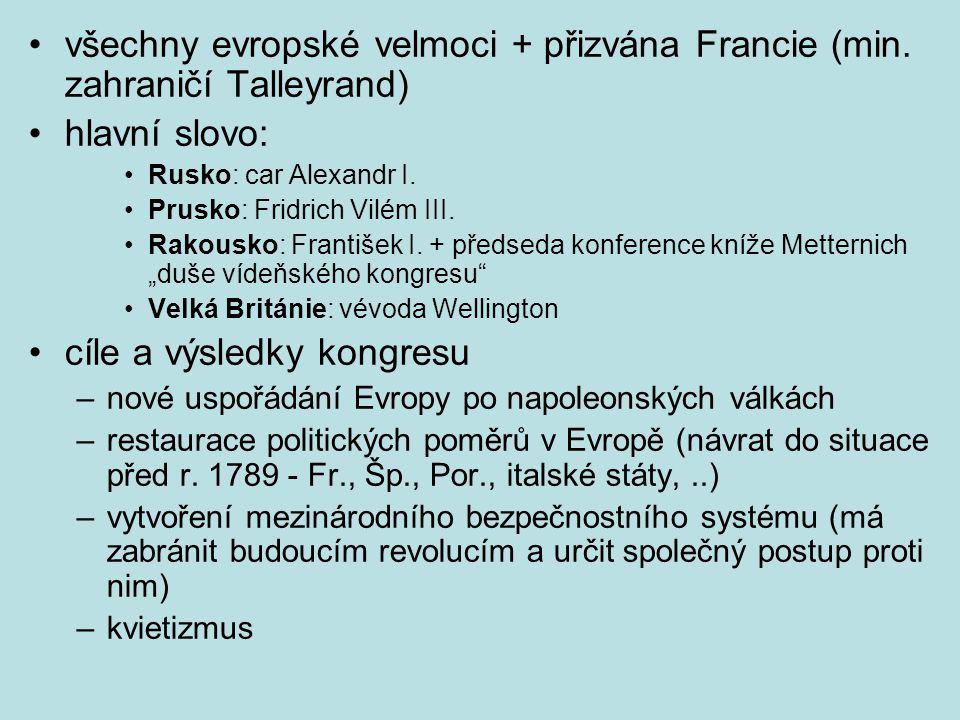 všechny evropské velmoci + přizvána Francie (min. zahraničí Talleyrand) hlavní slovo: Rusko: car Alexandr I. Prusko: Fridrich Vilém III. Rakousko: Fra
