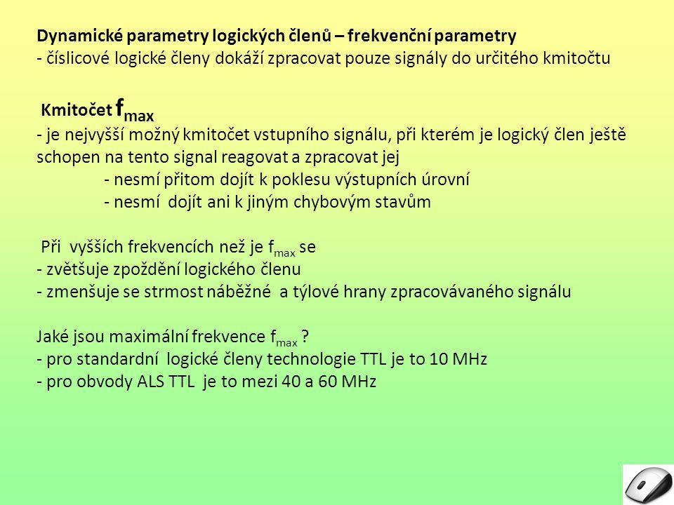 Dynamické parametry logických členů – frekvenční parametry - číslicové logické členy dokáží zpracovat pouze signály do určitého kmitočtu Kmitočet f ma