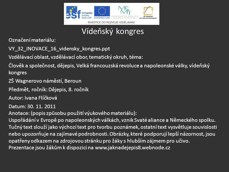 Vídeňský kongres Označení materiálu: VY_32_INOVACE_16_vidensky_kongres.ppt Vzdělávací oblast, vzdělávací obor, tematický okruh, téma: Člověk a společn