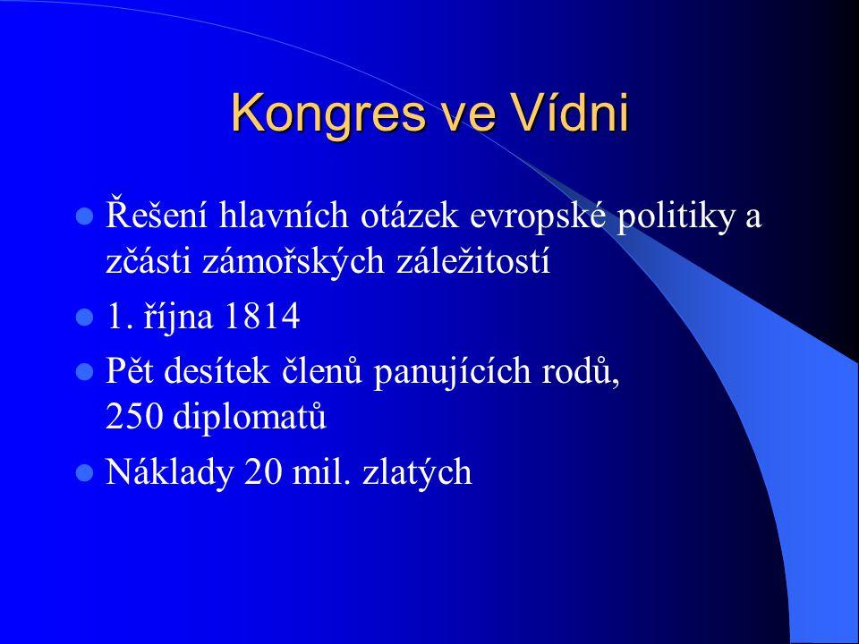 Kongres ve Vídni Řešení hlavních otázek evropské politiky a zčásti zámořských záležitostí 1. října 1814 Pět desítek členů panujících rodů, 250 diploma