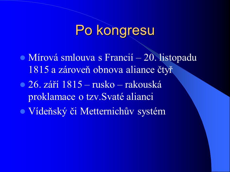 Po kongresu Mírová smlouva s Francií – 20. listopadu 1815 a zároveň obnova aliance čtyř 26. září 1815 – rusko – rakouská proklamace o tzv.Svaté alianc