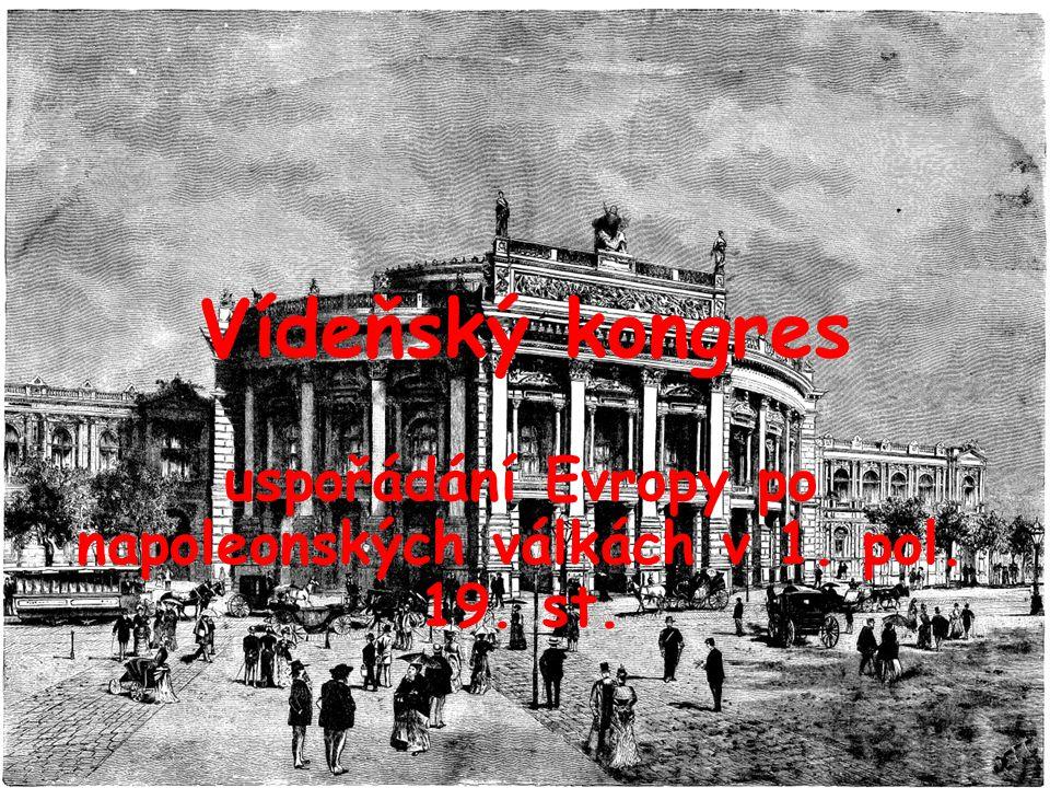 Vídeňský kongres uspořádání Evropy po napoleonských válkách v 1. pol. 19. st.