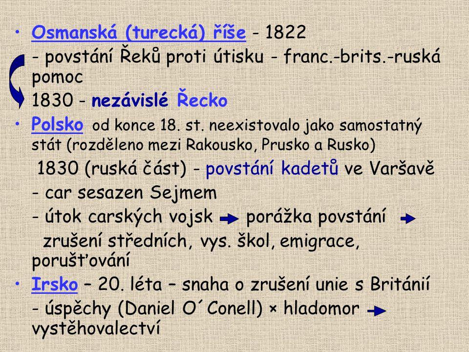 Osmanská (turecká) říše - 1822 - povstání Řeků proti útisku - franc.-brits.-ruská pomoc 1830 - nezávislé Řecko Polsko od konce 18. st. neexistovalo ja