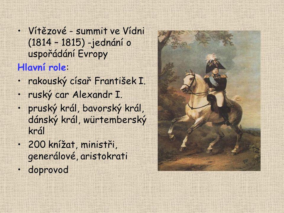Vítězové - summit ve Vídni (1814 – 1815) -jednání o uspořádání Evropy Hlavní role: rakouský císař František I. ruský car Alexandr I. pruský král, bavo
