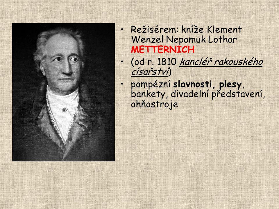 Režisérem: kníže Klement Wenzel Nepomuk Lothar METTERNICH (od r. 1810 kancléř rakouského císařství) pompézní slavnosti, plesy, bankety, divadelní před