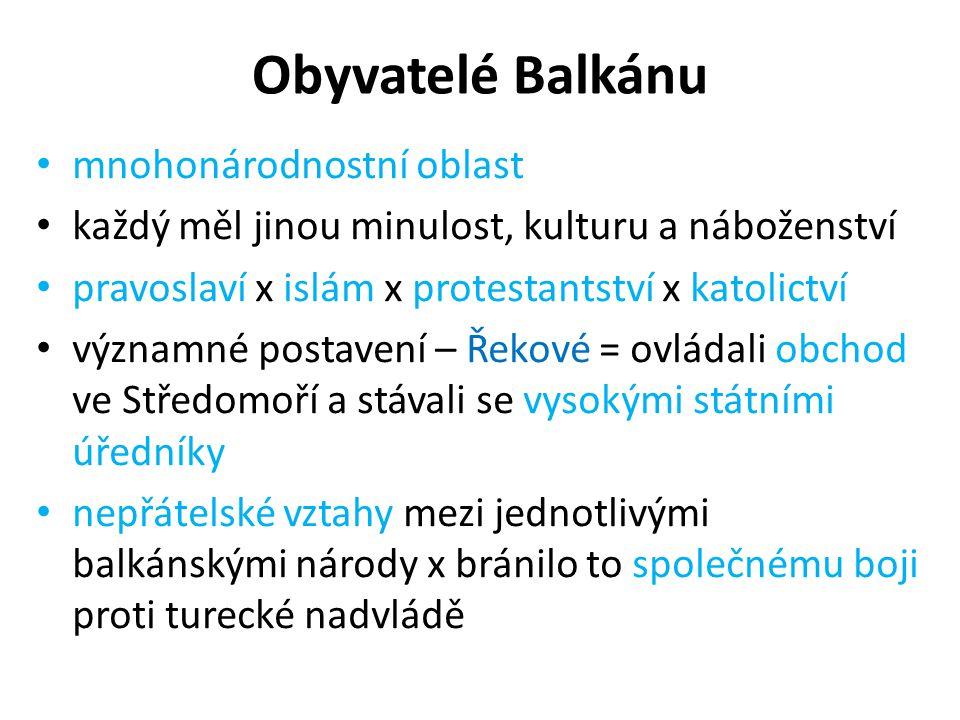 Obyvatelé Balkánu mnohonárodnostní oblast každý měl jinou minulost, kulturu a náboženství pravoslaví x islám x protestantství x katolictví významné po