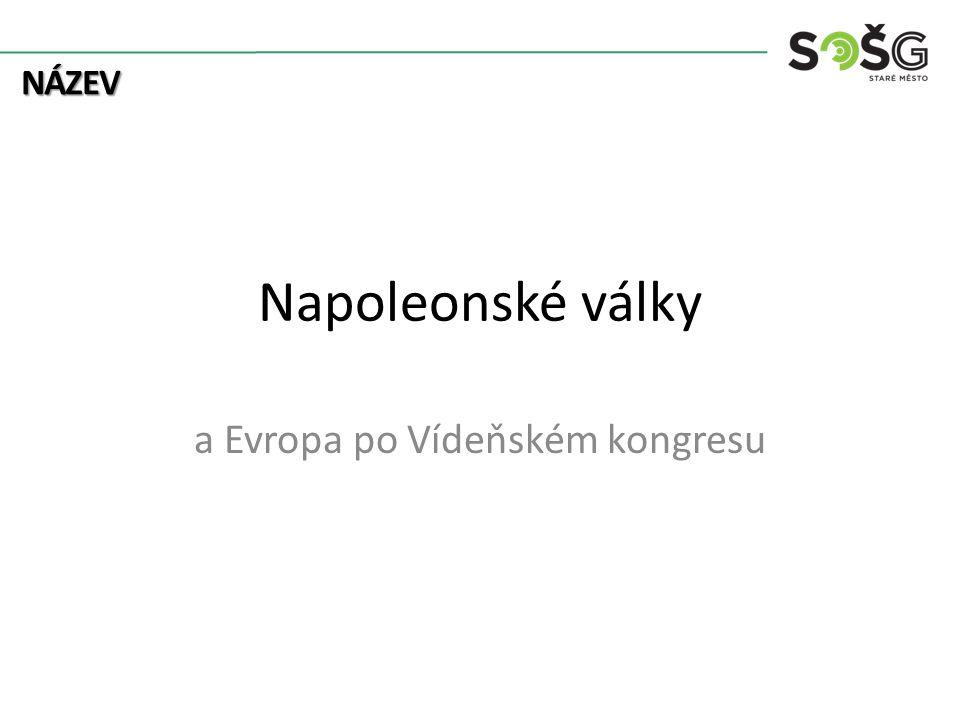 NÁZEV Napoleonské války a Evropa po Vídeňském kongresu