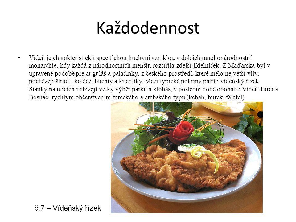 Každodennost Vídeň je charakteristická specifickou kuchyní vzniklou v dobách mnohonárodnostní monarchie, kdy každá z národnostních menšin rozšířila zd