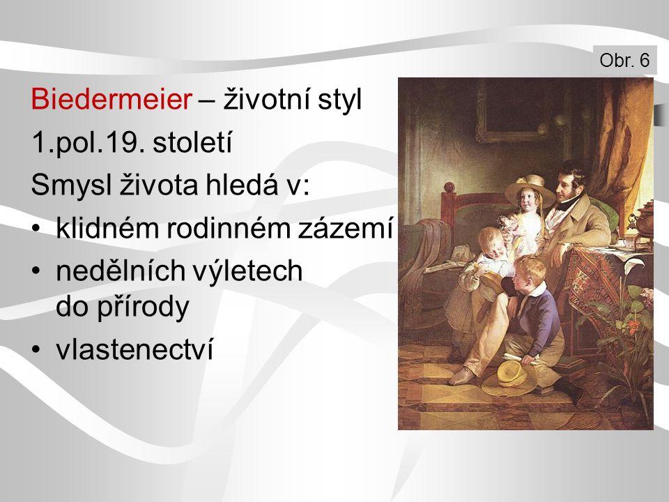 Biedermeier – životní styl 1.pol.19. století Smysl života hledá v: klidném rodinném zázemí nedělních výletech do přírody vlastenectví Obr. 6