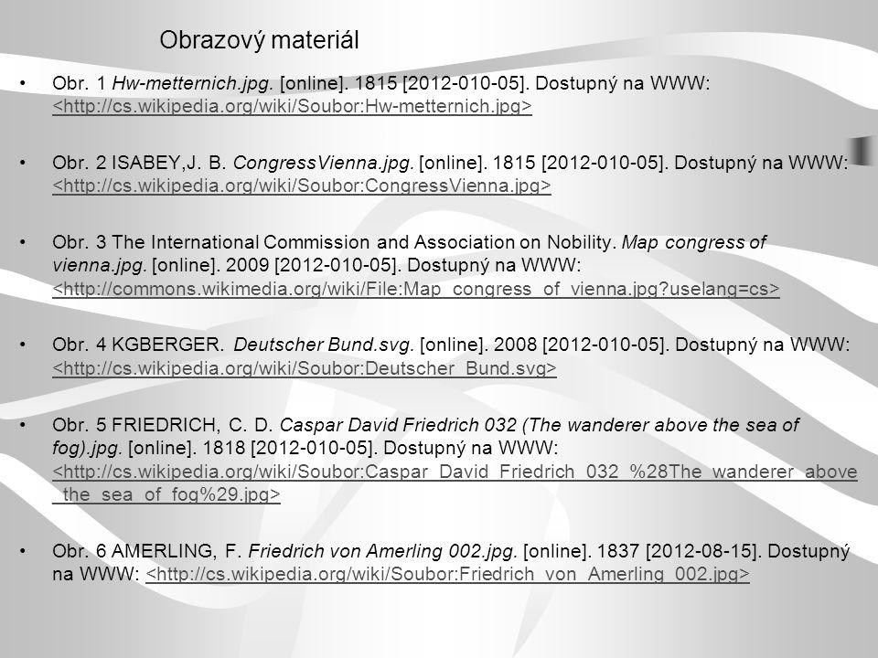 Obrazový materiál Obr. 1 Hw-metternich.jpg. [online]. 1815 [2012-010-05]. Dostupný na WWW: Obr. 2 ISABEY,J. B. CongressVienna.jpg. [online]. 1815 [201