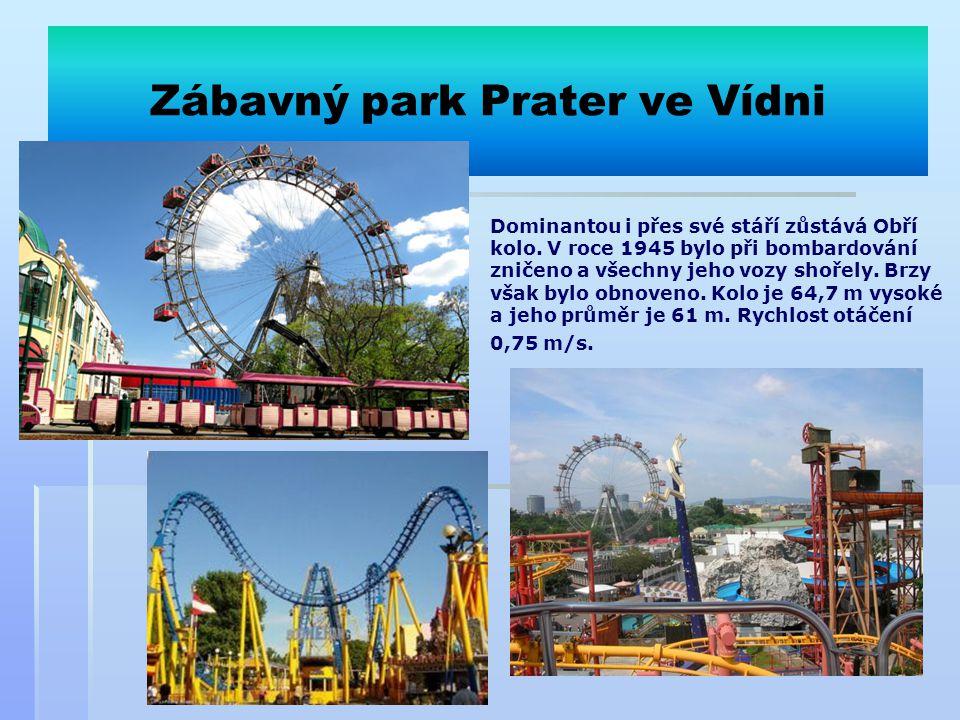 Zábavný park Prater ve Vídni Dominantou i přes své stáří zůstává Obří kolo. V roce 1945 bylo při bombardování zničeno a všechny jeho vozy shořely. Brz