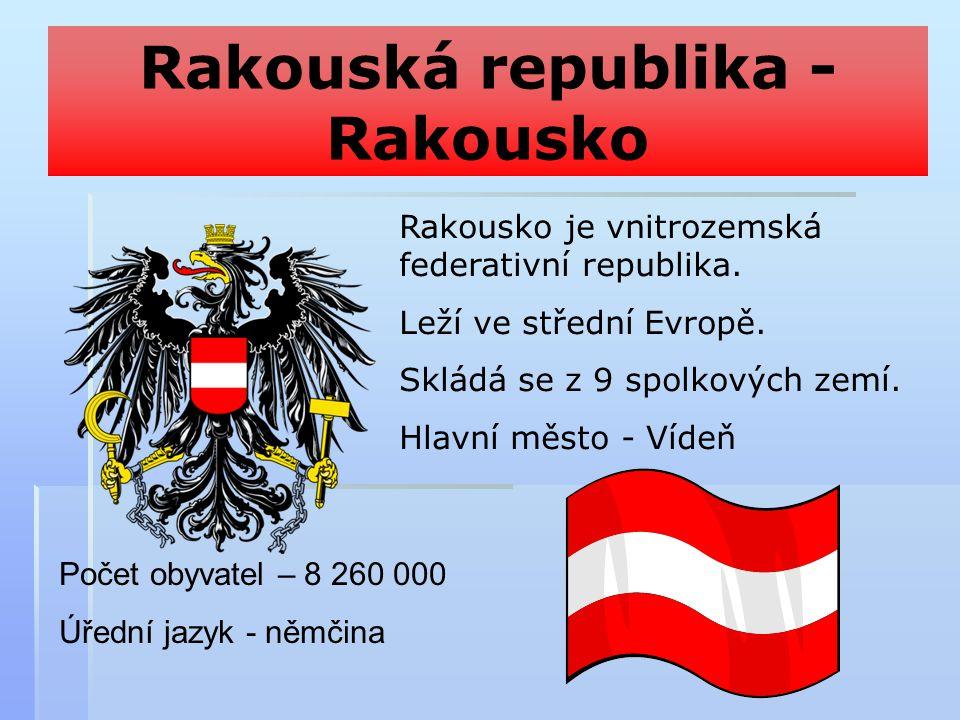 Rakouská republika - Rakousko Rakousko je vnitrozemská federativní republika. Leží ve střední Evropě. Skládá se z 9 spolkových zemí. Hlavní město - Ví