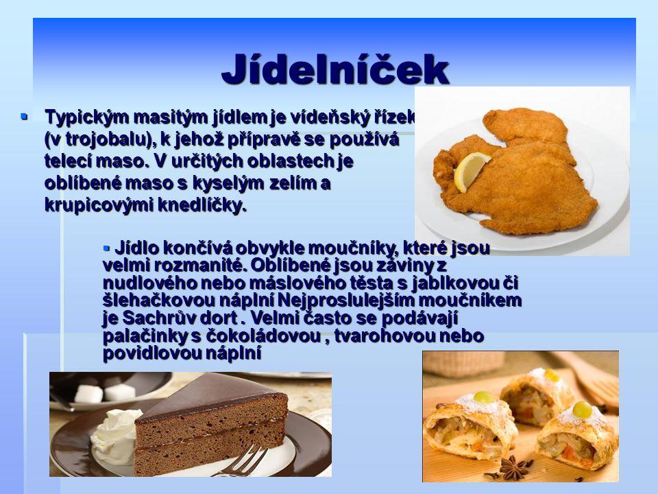 Jídelníček  Typickým masitým jídlem je vídeňský řízek (v trojobalu), k jehož přípravě se používá telecí maso. V určitých oblastech je oblíbené maso s