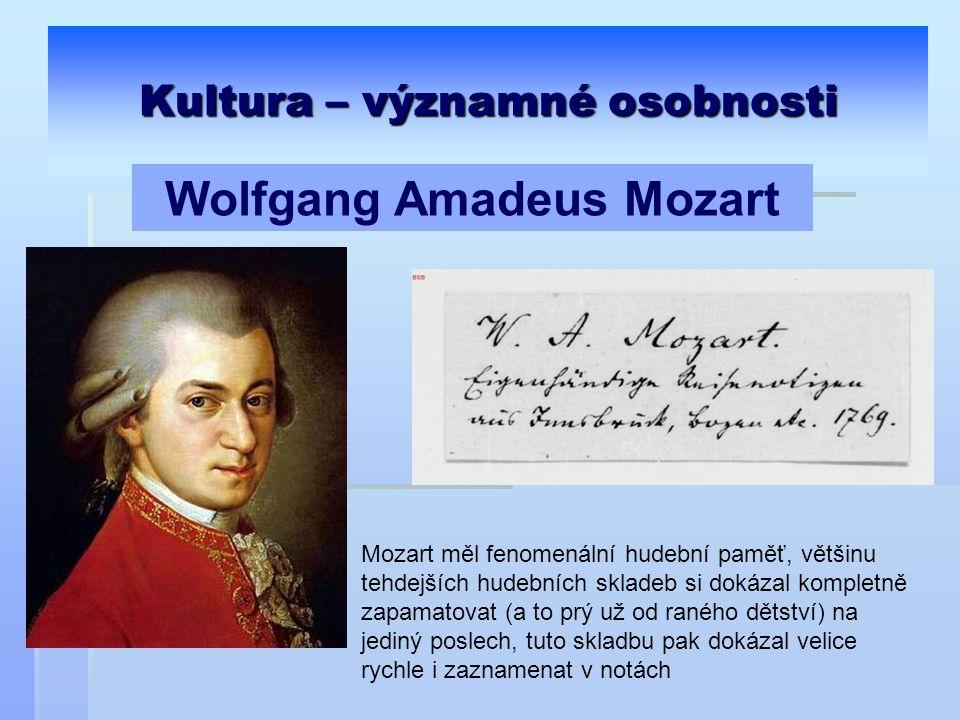 Kultura – významné osobnosti Wolfgang Amadeus Mozart Mozart měl fenomenální hudební paměť, většinu tehdejších hudebních skladeb si dokázal kompletně z