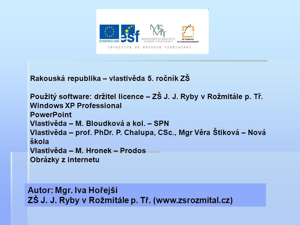 Rakouská republika – vlastivěda 5. ročník ZŠ Použitý software: držitel licence – ZŠ J. J. Ryby v Rožmitále p. Tř. Windows XP Professional PowerPoint V