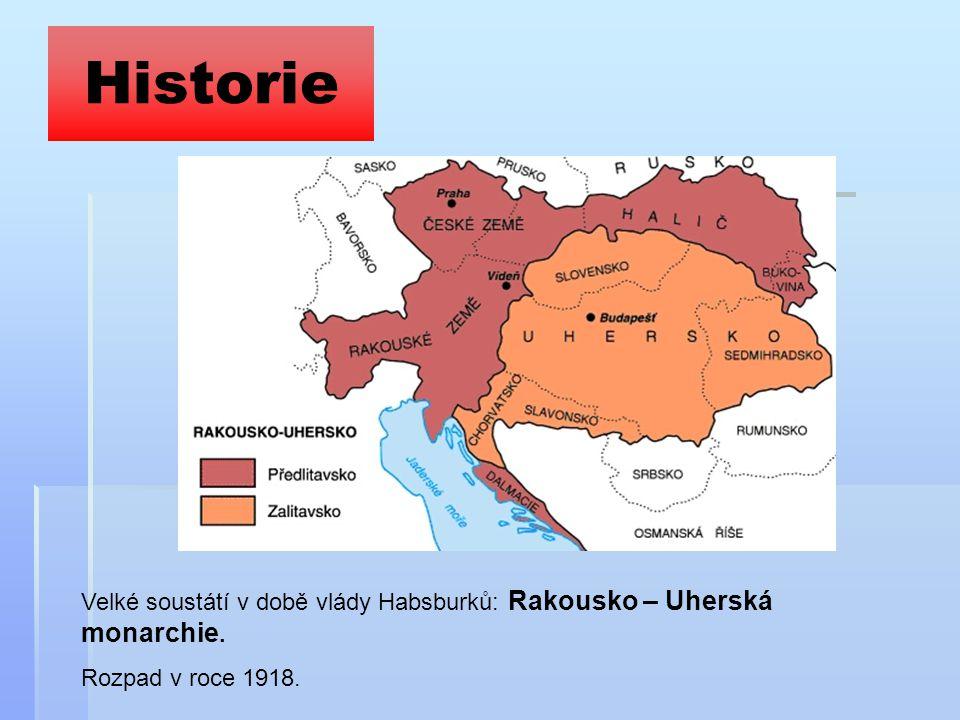 Historie Velké soustátí v době vlády Habsburků: Rakousko – Uherská monarchie. Rozpad v roce 1918.
