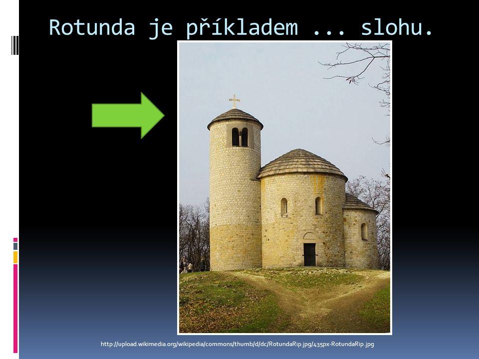 Rotunda je příkladem...slohu.