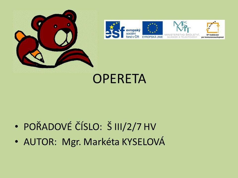 OPERETA POŘADOVÉ ČÍSLO: Š III/2/7 HV AUTOR: Mgr. Markéta KYSELOVÁ