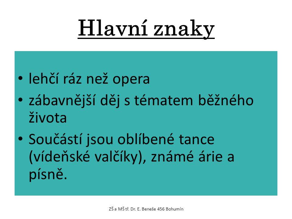 Hlavní znaky lehčí ráz než opera zábavnější děj s tématem běžného života Součástí jsou oblíbené tance (vídeňské valčíky), známé árie a písně.