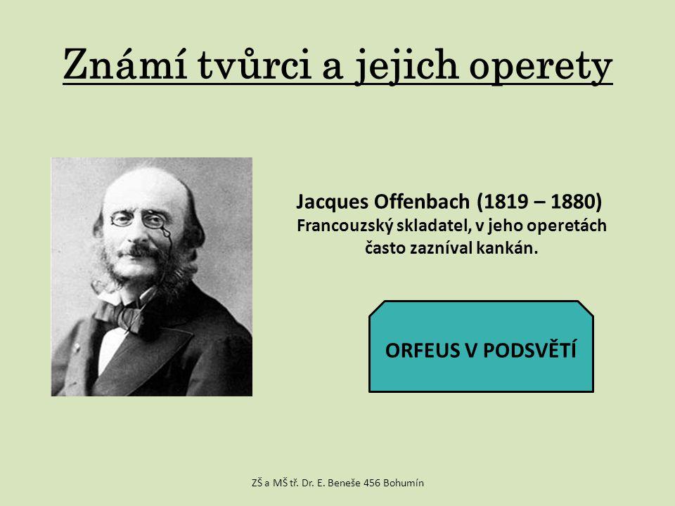 Známí tvůrci a jejich operety Jacques Offenbach (1819 – 1880) Francouzský skladatel, v jeho operetách často zazníval kankán.