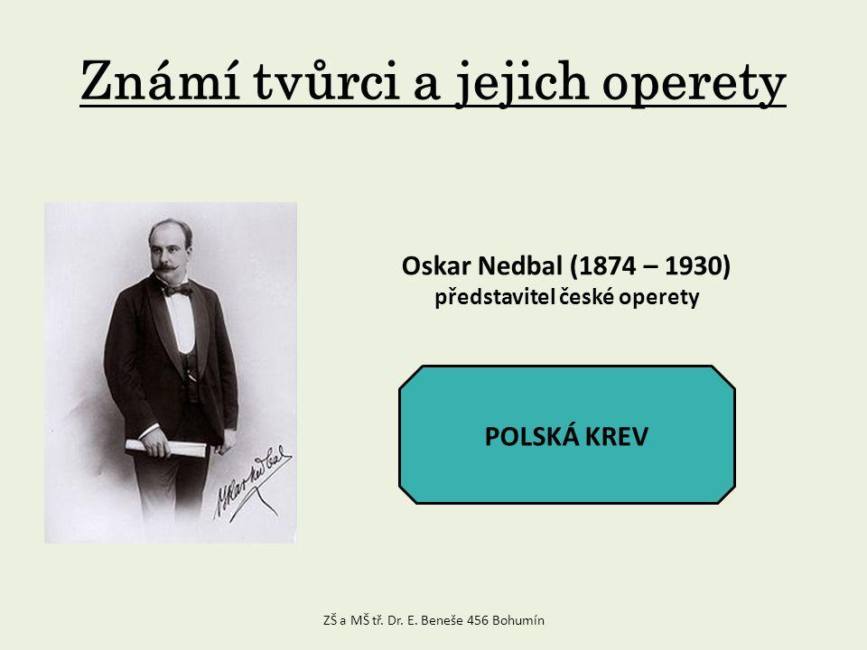 Známí tvůrci a jejich operety Oskar Nedbal (1874 – 1930) představitel české operety POLSKÁ KREV ZŠ a MŠ tř.
