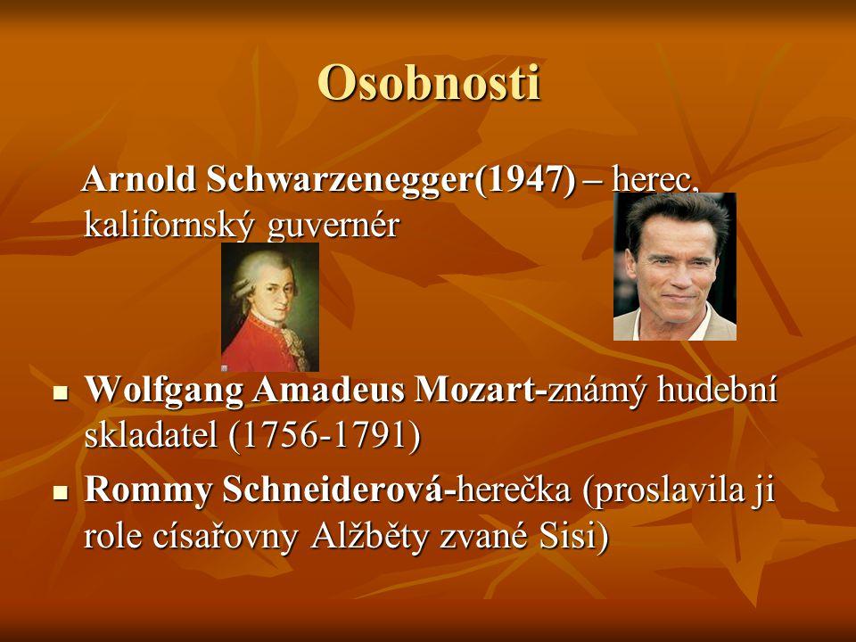 Osobnosti Arnold Schwarzenegger(1947) – herec, kalifornský guvernér Arnold Schwarzenegger(1947) – herec, kalifornský guvernér Wolfgang Amadeus Mozart-