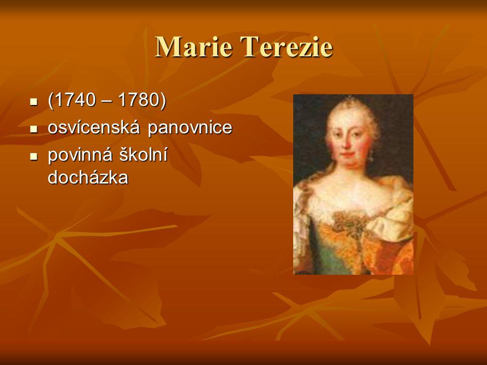 Marie Terezie (1740 – 1780) (1740 – 1780) osvícenská panovnice osvícenská panovnice povinná školní docházka povinná školní docházka