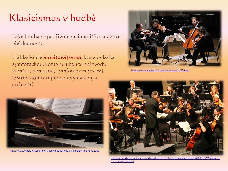 Klasicismus v hudbě Také hudba se podřizuje racionalitě a snaze o přehlednost. Základem je sonátová forma, která ovládla symfonickou, komorní i koncer