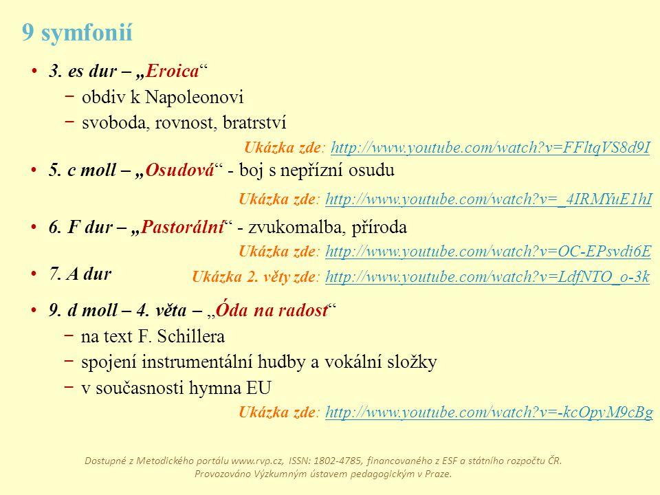 """9. d moll – 4. věta – """"Óda na radost"""" − na text F. Schillera − spojení instrumentální hudby a vokální složky − v současnosti hymna EU 3. es dur – """"Ero"""