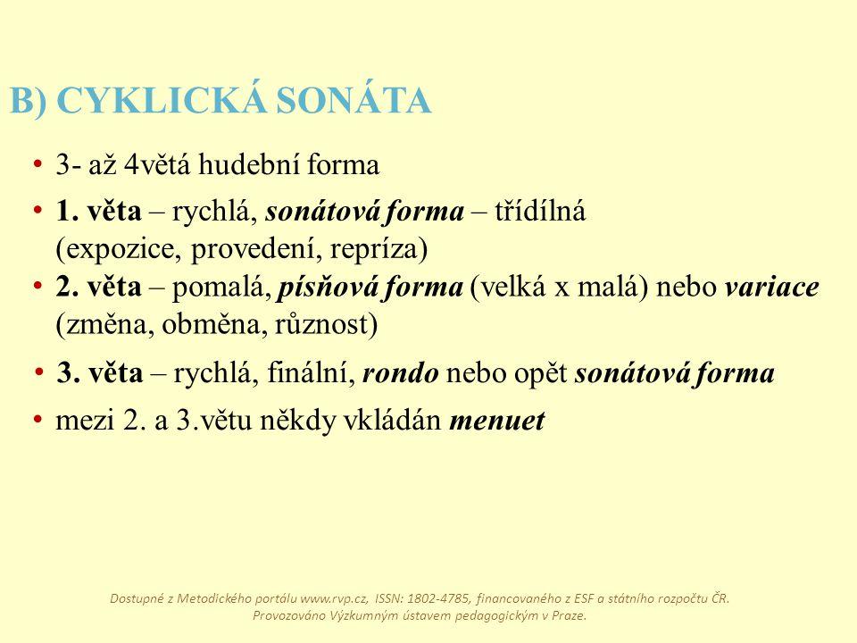mezi 2. a 3.větu někdy vkládán menuet B) CYKLICKÁ SONÁTA 3- až 4větá hudební forma 1. věta – rychlá, sonátová forma – třídílná (expozice, provedení, r