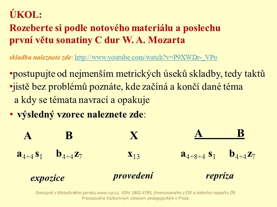 a 4+4 s1s1 A b 4+4 z7z7 B x 13 X a 4+8+4 s1s1 b 4+4 z7z7 A B výsledný vzorec naleznete zde: expozice provedenírepríza ÚKOL: Rozeberte si podle notovéh