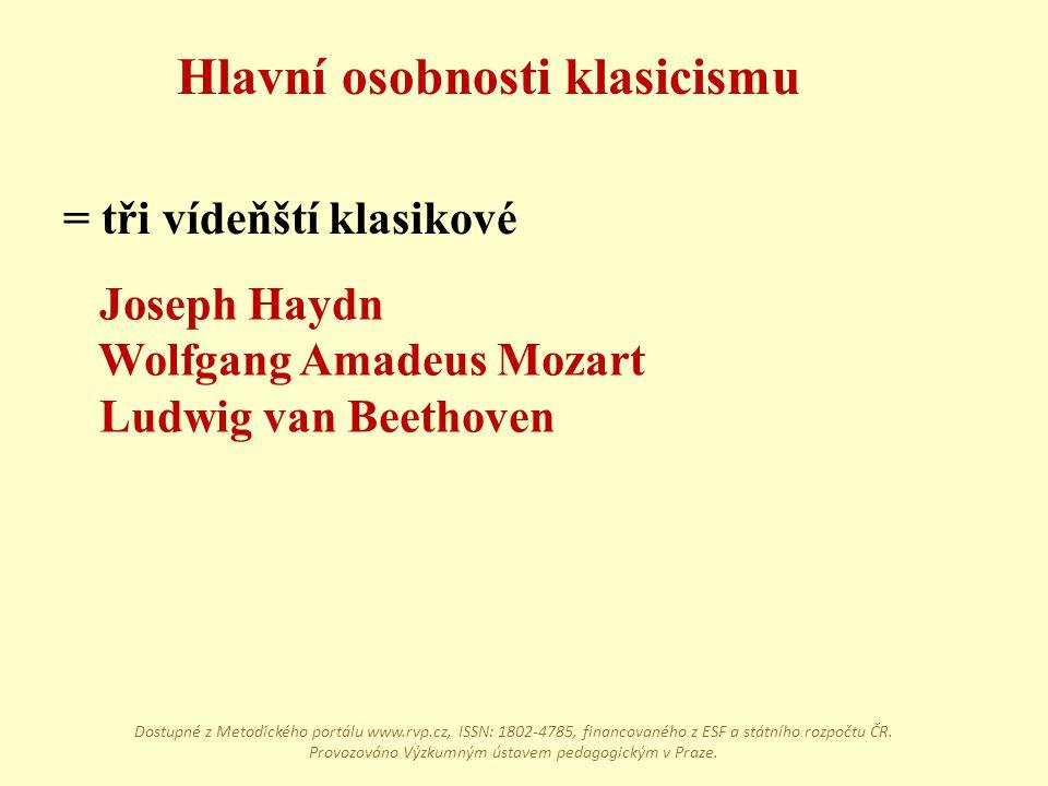 Joseph Haydn Wolfgang Amadeus Mozart Ludwig van Beethoven Hlavní osobnosti klasicismu = tři vídeňští klasikové Dostupné z Metodického portálu www.rvp.