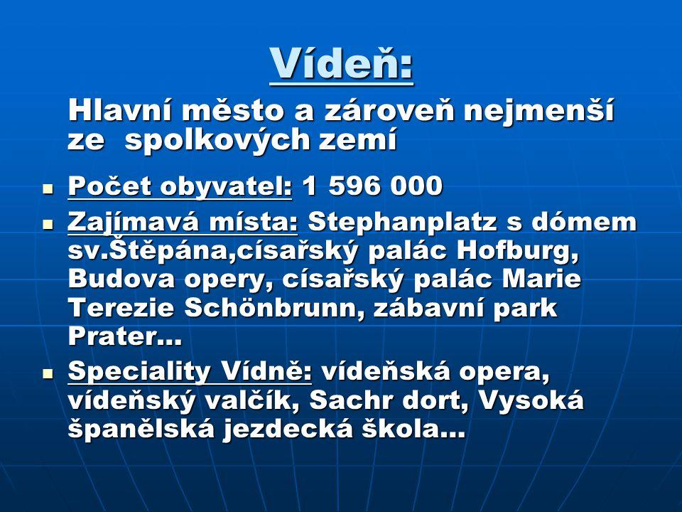Vídeň: Počet obyvatel: 1 596 000 Počet obyvatel: 1 596 000 Zajímavá místa: Stephanplatz s dómem sv.Štěpána,císařský palác Hofburg, Budova opery, císař