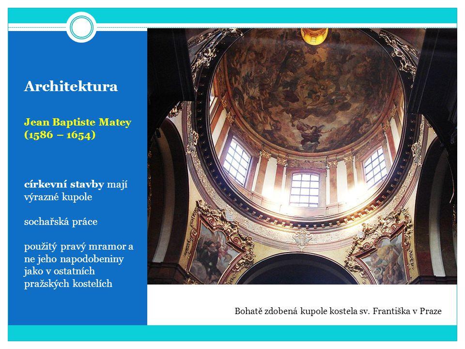 Architektura Jean Baptiste Matey (1586 – 1654) církevní stavby mají výrazné kupole sochařská práce použitý pravý mramor a ne jeho napodobeniny jako v