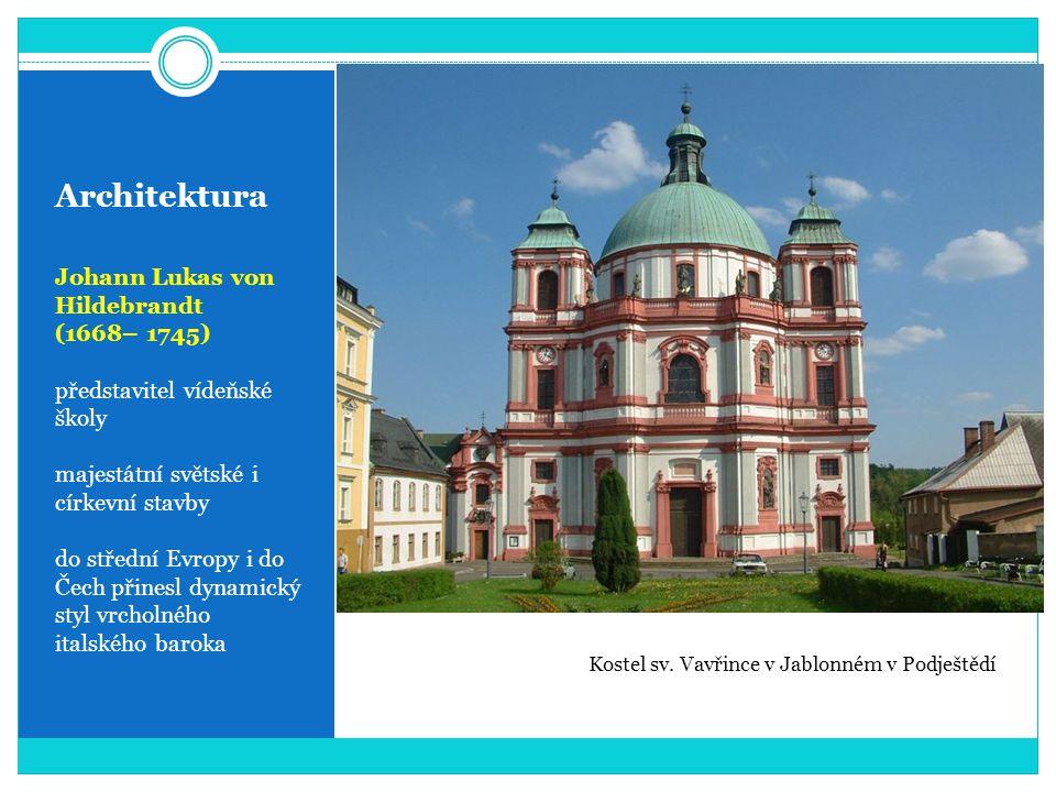 Architektura Johann Lukas von Hildebrandt (1668– 1745) představitel vídeňské školy majestátní světské i církevní stavby do střední Evropy i do Čech př
