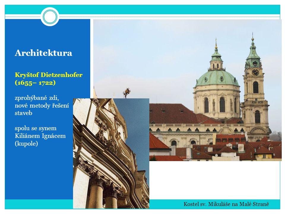 Architektura Kryštof Dietzenhofer (1655– 1722) zprohýbané zdi, nové metody řešení staveb spolu se synem Kiliánem Ignácem (kupole) Kostel sv. Mikuláše