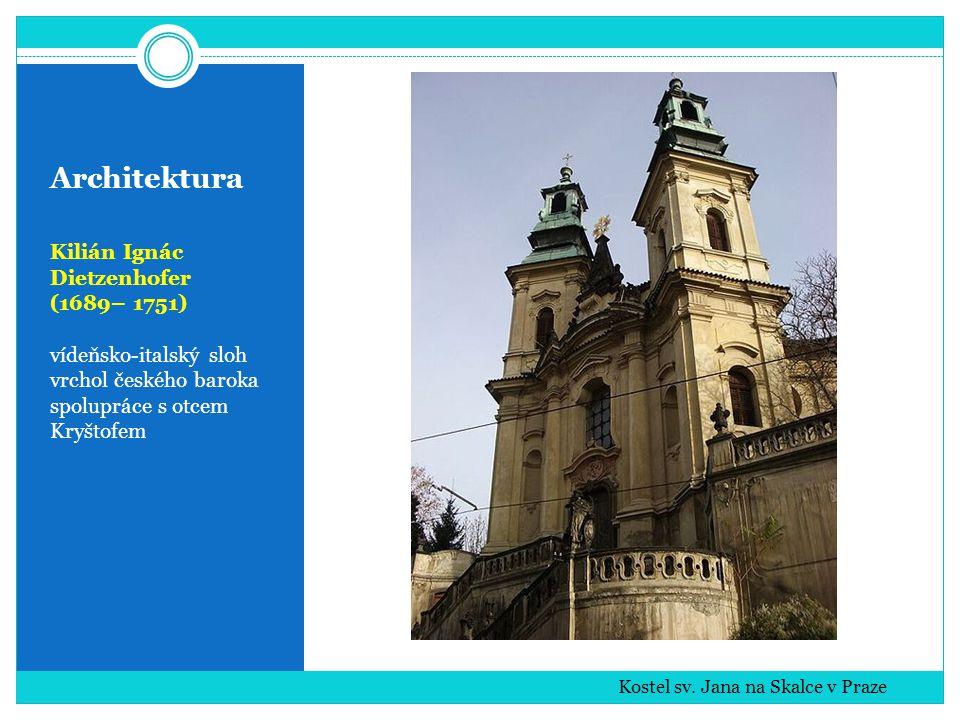 Architektura Kilián Ignác Dietzenhofer (1689– 1751) vídeňsko-italský sloh vrchol českého baroka spolupráce s otcem Kryštofem Kostel sv. Jana na Skalce