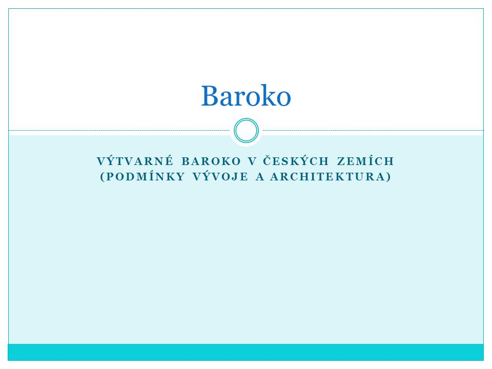 VÝTVARNÉ BAROKO V ČESKÝCH ZEMÍCH (PODMÍNKY VÝVOJE A ARCHITEKTURA) Baroko