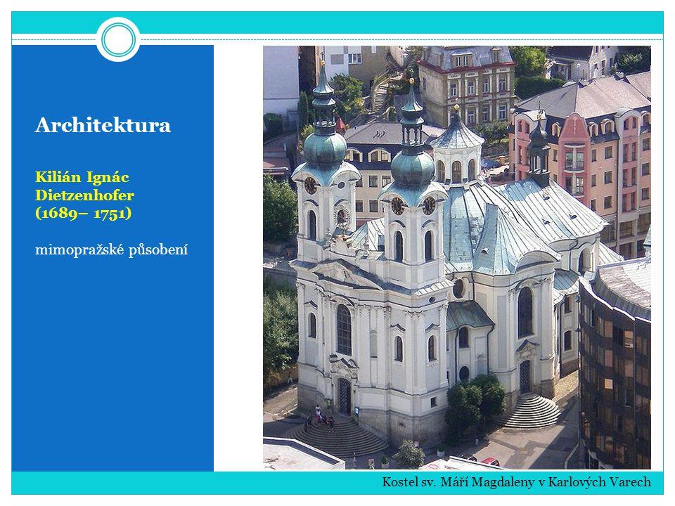 Architektura Kilián Ignác Dietzenhofer (1689– 1751) mimopražské působení Kostel sv. Máří Magdaleny v Karlových Varech