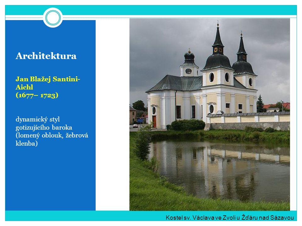 Architektura Jan Blažej Santini- Aichl (1677– 1723) dynamický styl gotizujícího baroka (lomený oblouk, žebrová klenba) Kostel sv. Václava ve Zvoli u Ž